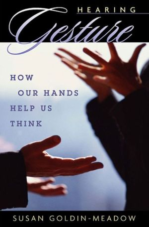Hearing Gesture: How Our Hands Help Us Think - Susan Goldin-Meadow