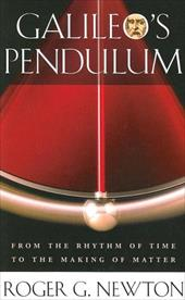 Galileo's Pendulum: From the Rhythm of Time to the Making of Matter - Newton, Roger G.