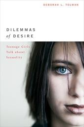 Dilemmas of Desire: Teenage Girls Talk about Sexuality - Tolman, Deborah L.