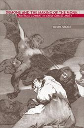 Demons and the Making of the Monk: Spiritual Combat in Early Christianity - Brakke, David