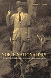 Noble Nationalists: The Transformation of the Bohemian Aristocracy - Glassheim, Eagle