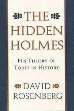 The Hidden Holmes: His Theory of Torts in History - Rosenberg, David
