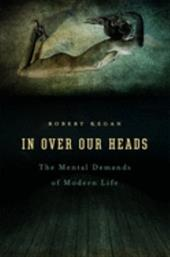 In Over Our Heads: The Mental Demands of Modern Life - Kegan, Robert