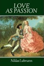 Luhmann: Love as Passion : the Codification of Intimacy - Niklas Luhmann
