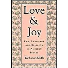 Love And Joy: Law, Language And Religion In Ancient Israel - Yochanan Muffs
