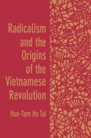 Radicalism and the Origins of the Vietnamese Revolution