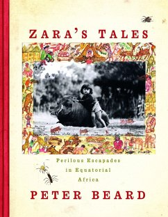 Zara's Tales: Perilous Escapades in Equatorial Africa - Beard, Peter