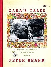 Zara's Tales: Perilous Escapades in Equatorial Africa - Beard, Peter H.