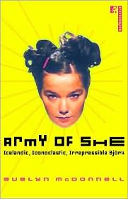 Army of She: Icelandic, Iconoclastic, Irrepressible Bjork - Evelyn McDonnell