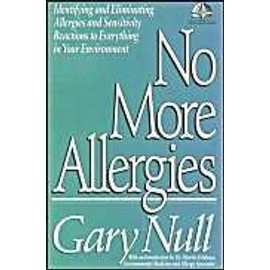 No More Allergies: Identifying And Eliminating Allergies And Sensitivity Reactions To Everything In Your Environment - Gary Null