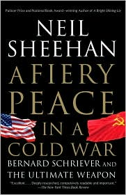 A Fiery Peace in a Cold War: Bernard Schriever and the Ultimate Weapon - Neil Sheehan