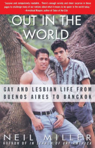 Out in the World: Gay and Lesbian Life from Buenos Aires to Bangkok - Neil Miller