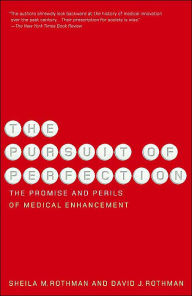 The Pursuit of Perfection: The Promise and Perils of Medical Enchancement - Sheila Rothman