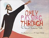 Only Passing Through: The Story of Sojourner Truth - Rockwell, Anne F. / Christie, Gregory / Gregory Christie, R. Gregory