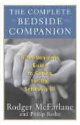 The Complete Bedside Companion: A No-Nonsense Guide to Caring for the Seriously Ill