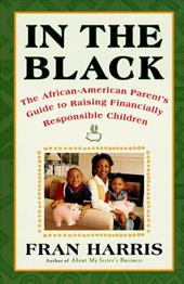 In the Black: The African-American Parent's Guide to Raising Financially Responsible Children - Harris, Fran