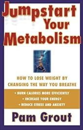Jumpstart Your Metabolism: How to Lose Weight by Changing the Way You Breathe - Grout, Pam
