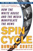Kurtz, Howard: Spin Cycle