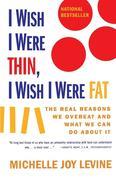 Levine, Michelle Joy;Levine: I Wish I Were Thin, I Wish I Were Fat
