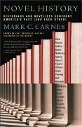 Novel History: Historians and Novelists Confront America's Past (and Each Other) - Carnes, Mark C.
