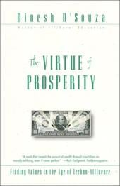 The Virtue of Prosperity: Finding Values in an Age of Techno-Affluence - D'Souza, Dinesh