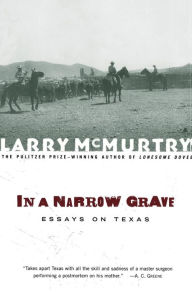 In a Narrow Grave: Essays on Texas - Larry McMurtry