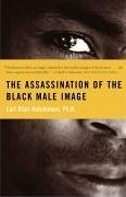 The Assassination of the Black Male Image - Hutchinson, Earl Ofari