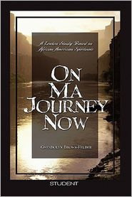 On Ma Journey Now Student: A Lenten Study Based on African American Spirituals - Gwendolyn Brown-Felder