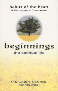 Beginnings - The Spiritual Life Habits of the Heart - Andy Langford