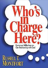 Who's in Charge Here?: Humorous Reflections on Our Relationship with God - Montfort, Russell T.