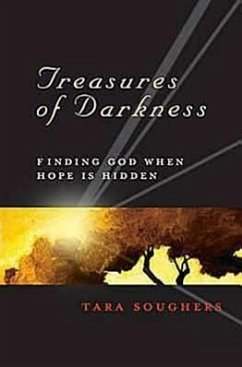 Treasures of Darkness: Finding God When Hope Is Hidden - Soughers, Tara
