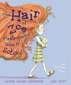 The Hair of Zoe Fleefenbacher Goes to School - Anderson, Laurie Halse