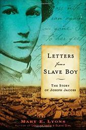 Letters from a Slave Boy: The Story of Joseph Jacobs - Lyons, Mary E.