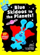 Blue Skidoos to the Planets!