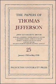 The Papers of Thomas Jefferson, Volume 25: 1 January-10 May 1793 - Thomas Jefferson