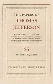 The Papers of Thomas Jefferson, Volume 26: 11 May-31 August 1793 - Jefferson, Thomas / Catanzariti, John
