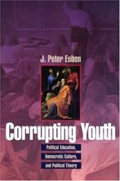 Corrupting Youth: Political Education, Democratic Culture, and Political Theory - Euben, J. Peter