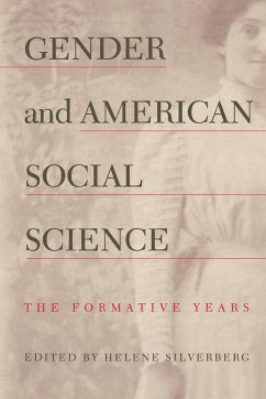 Gender and American Social Science: The Formative Years - Silverberg, Helene (ed.)