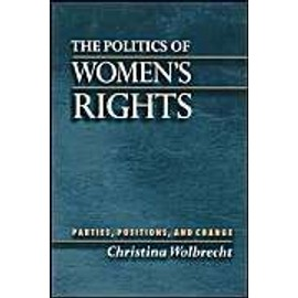 The Politics Of Women's Rights: Parties, Positions And Change - Christina Wolbrecht