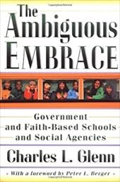 The Ambiguous Embrace: Government and Faith-Based Schools and Social Agencies - Glenn, Charles Leslie / Berger, Peter L.