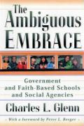 The Ambiguous Embrace: Government and Faith-Based Schools and Social Agencies