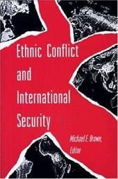 Ethnic Conflict and International Security - Brown, Michael E.