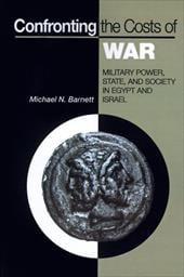 Confronting the Costs of War: Military Power, State, and Society in Egypt and Israel - Barnett, Michael N.