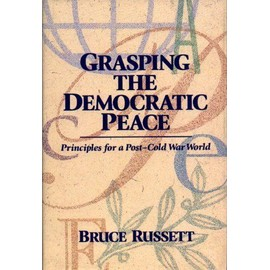 Grasping the Democratic Peace: Principles for a Post-Cold War World - Bruce Russett