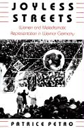 Joyless Streets: Women and Melodramatic Representation in Weimar Germany