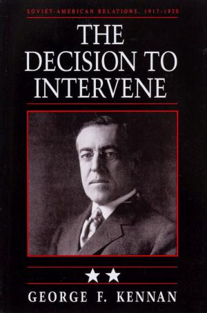 The Decision to Intervene: Soviet-American Relations, 1917-1920. - Kennan, George F.