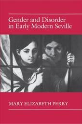 Gender and Disorder in Early Modern Seville - Perry, Mary Elizabeth