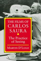The Films of Carlos Saura: The Practice of Seeing - D'Lugo, Marvin