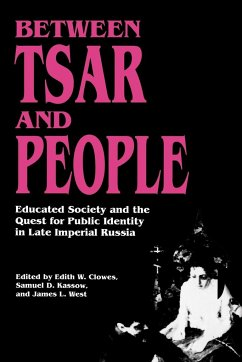 Between Tsar and People: Educated Society and the Quest for Public Identity in Late Imperial Russia - Clowes, Edith W. / Kassow, Samuel D. / West, James L. (eds.)