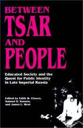 Between Tsar and People: Educated Society and the Quest for Public Identity in Late Imperial Russia - Clowes, Edith W. / Kassow, Samuel D. / West, James L.